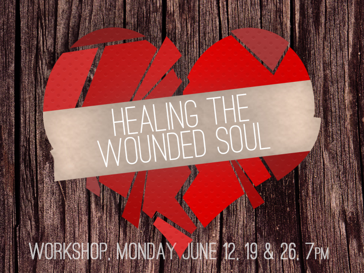 Healing the Wounded Soul - WEEK 3  of a 3 week workshop