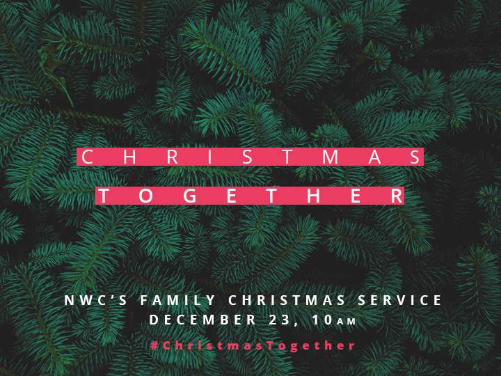 Christmas Together. NWC's Family Christmas Service